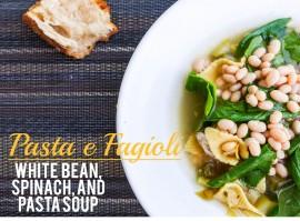 Pasta e Fagioli, white bean, spinach, chicken broth